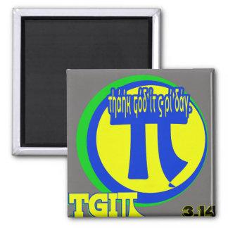 TGI PI THANK GOD IT'S PI DAY 3.14 MARCH 14TH MAGNET