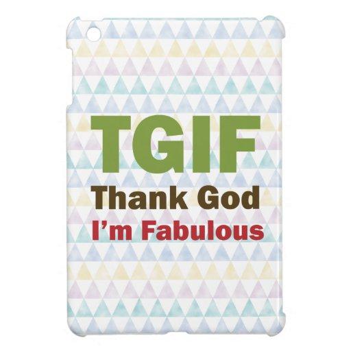 TGIF agradecen a dios que soy fabuloso iPad Mini Fundas