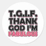 TGIF agradecen a dios que soy fabuloso Pegatina Redonda