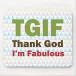 TGIF agradecen a dios que soy fabuloso Alfombrillas De Raton