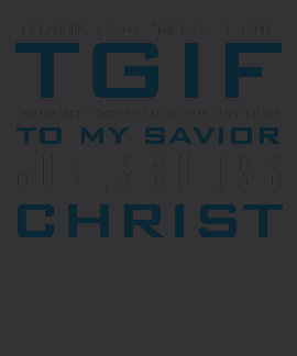 TGIF - Agradezca a dios que soy fiel Camiseta