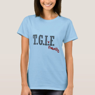 TGIF finally t-shirt