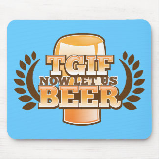 TGIF now let's BEER! (Thank God it's Friday) Mouse Pad