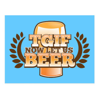 TGIF now let's BEER! (Thank God it's Friday) Postcard