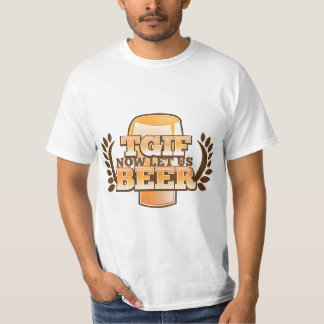 TGIF now let's BEER! (Thank God it's Friday) T-Shirt
