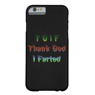 TGIF - Thank God I Farted Barely There iPhone 6 Case