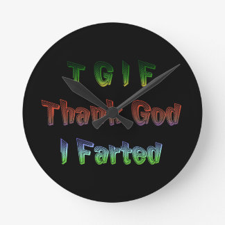 TGIF - Thank God I Farted Round Clock