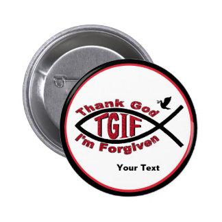 TGIF Thank God I'm Forgiven Button - Customize It!