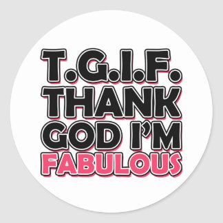 TGIF Thank God I'm Fabulous Classic Round Sticker