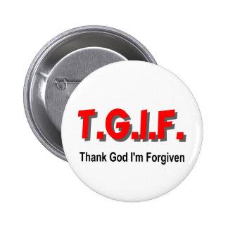 TGIF, Thank God I'm Forgiven christian gift item Button