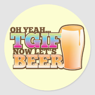 TGIF Thank god it's Friday now let's BEER Classic Round Sticker
