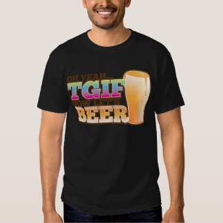 TGIF Thank god it's Friday now let's BEER T-Shirt