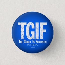 TGIF: The Goalie is Fantastic (Hockey) Button
