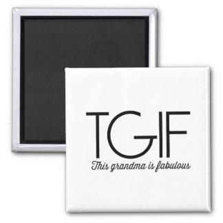 TGIF. This grandma is fabulous! 2 Inch Square Magnet