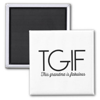 TGIF. This grandma is fabulous! 2 Inch Square Magnet