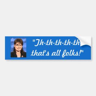"""Th-th-th-th-th-that's all folks!"" Bumper Sticker"