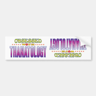 Thanatology 2 Obsessed Car Bumper Sticker