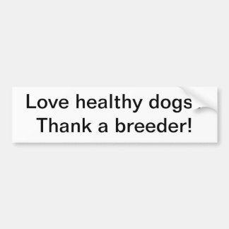 Thank a breeder! car bumper sticker