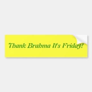 """Thank Brahma It's Friday!"" Bumper Sticker"