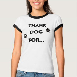 Thank DOG for...all the things they do for us. Tee Shirt