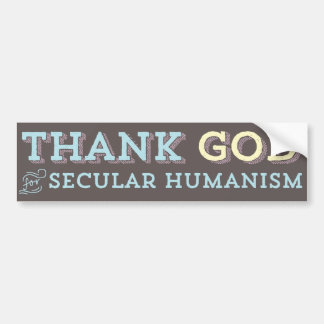 Thank God for Secular Humanism bumper sticker