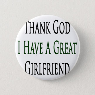 Thank God I Have A Great Girlfriend Button