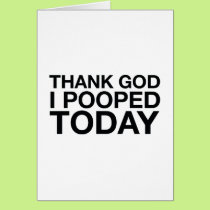 Thank God I Pooped Today Card