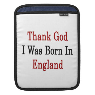 Thank God I Was Born In England Sleeves For iPads