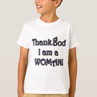 Thank God I'm a woman! T-Shirt