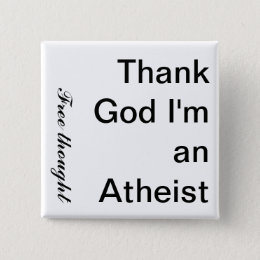 Thank God I'm an Atheist, Free thought Pinback Button