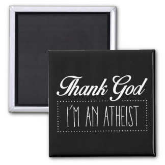Thank God I'm an Atheist Magnet
