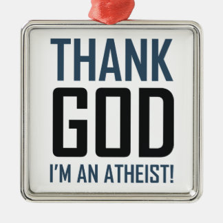 Thank God I'm An Atheist Metal Ornament