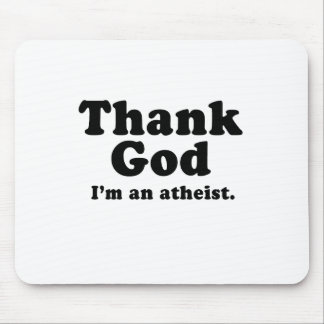 Thank god I'm an atheist Mouse Pad