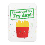 Thank God Its Fry Day with Cute French Fries Magnet
