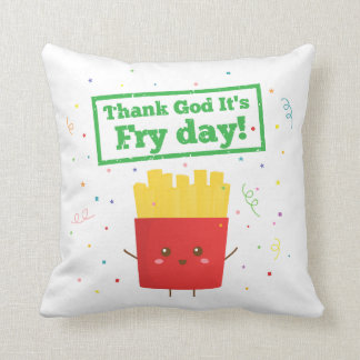 Thank God It's Fry Day! with Cute French Fries Throw Pillows