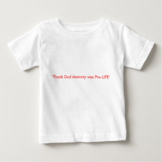 """""""Thank God Mommy was Pro-LIFE"""" Baby T-Shirt"""