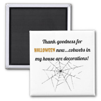 Thank goodness for Halloween now...cobwebs in my h Magnet