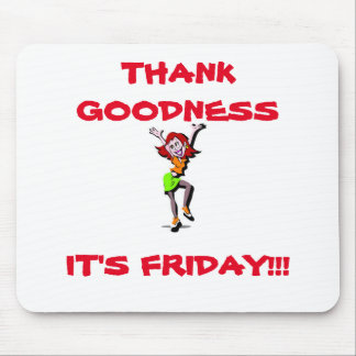 THANK GOODNESS IT'S FRIDAY MOUSE PAD