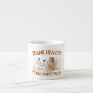 Thank Heaven It's Time For A Break! Espresso Cup