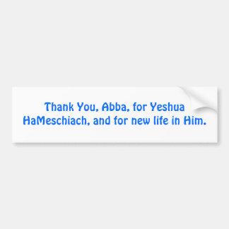Thank You, Abba, for Yeshua HaMeschiach, Bumper Sticker