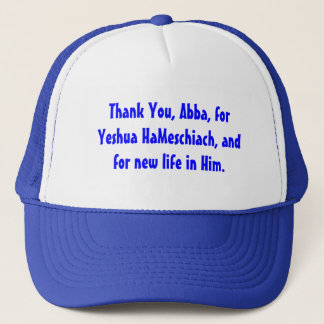 Thank You, Abba, for Yeshua HaMeschiach, Trucker Hat