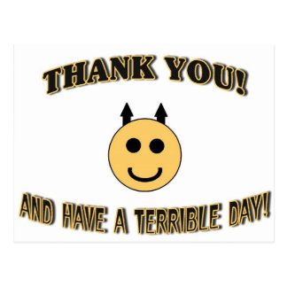 Thank You! And Have A Terrible Day! Postcard