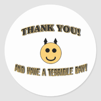 Thank You! And Have A Terrible Day! Round Sticker