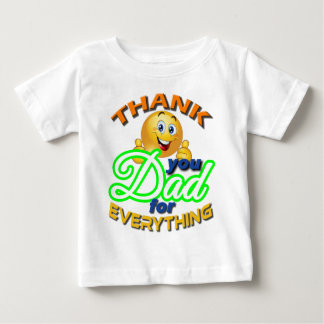 THANK YOU DAD FOR EVERYTHING. BABY T-Shirt
