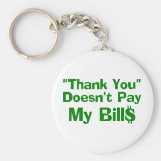 Thank You Doesn't Pay My Bil$ Basic Round Button Keychain