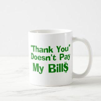 Thank You Doesn't Pay My Bil$ Coffee Mug