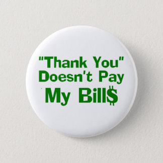 Thank You Doesn't Pay My Bil$ Pinback Button