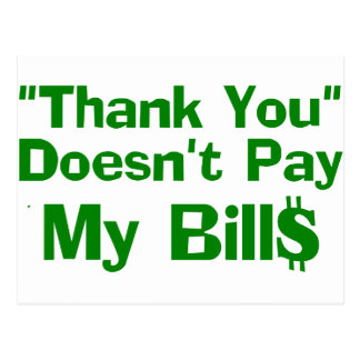 Thank You Doesn't Pay My Bil$ Postcard
