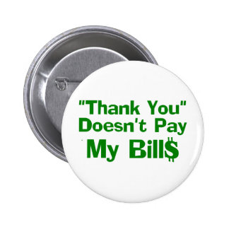 Thank You Doesn't Pay My Bills Pin