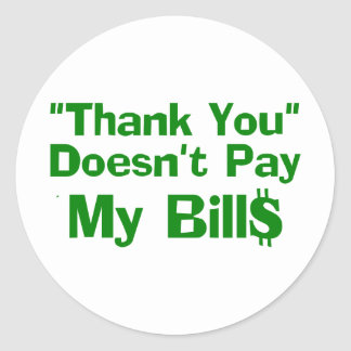 Thank You Doesn't Pay My Bills Classic Round Sticker